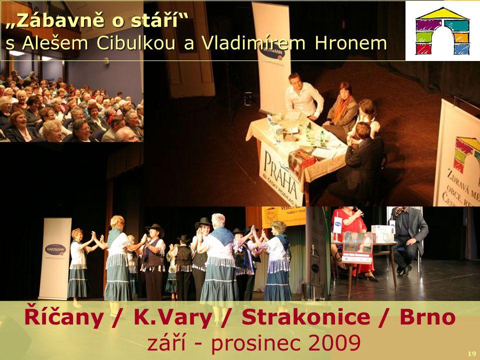 """© NSZM ČR19 """"Zábavně o stáří s Alešem Cibulkou a Vladimírem Hronem Říčany / K.Vary / Strakonice / Brno září - prosinec 2009"""