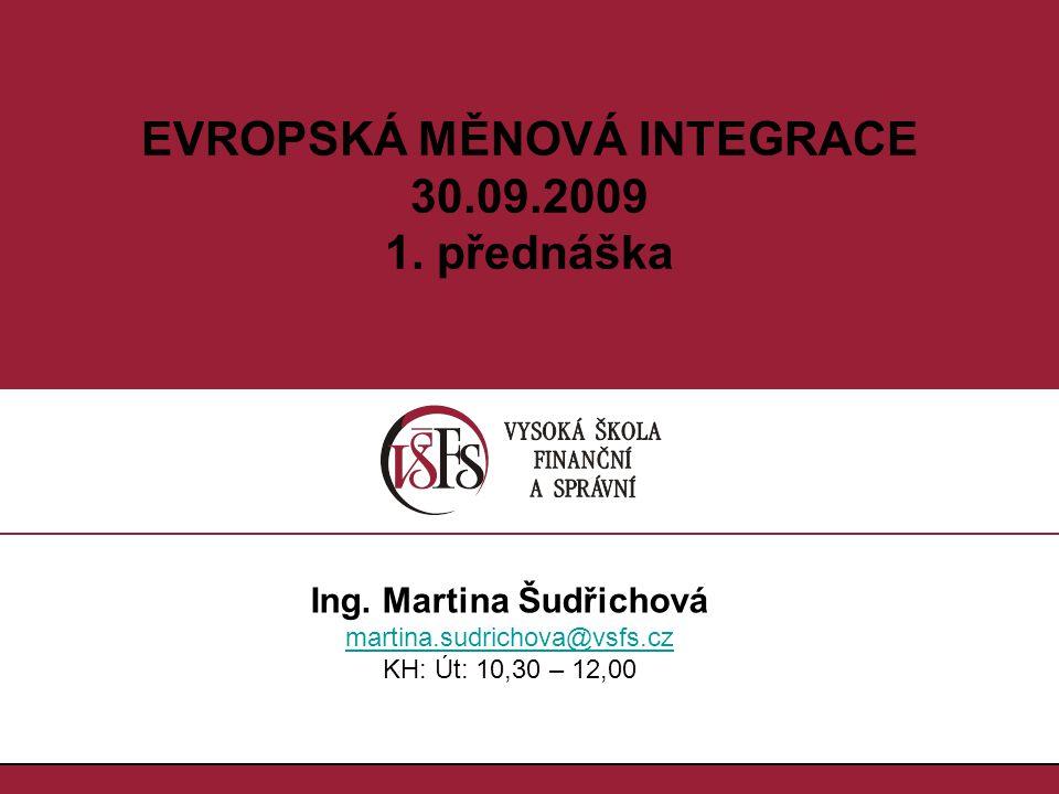 1.1. EVROPSKÁ MĚNOVÁ INTEGRACE 30.09.2009 1. přednáška Ing.