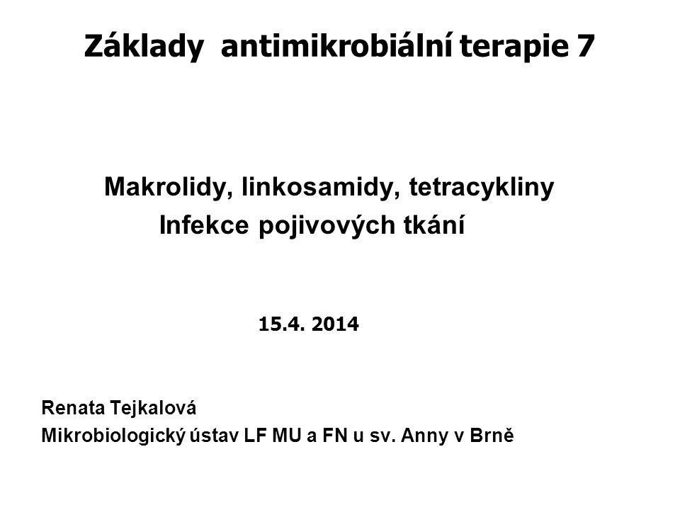 Základy antimikrobiální terapie 7 Makrolidy, linkosamidy, tetracykliny Infekce pojivových tkání 15.4. 2014 Renata Tejkalová Mikrobiologický ústav LF M