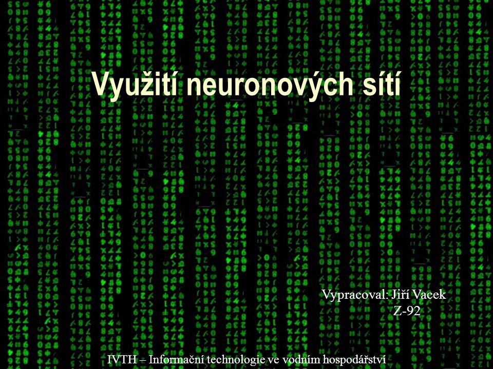 Využití neuronových sítí  Lékařské diagnózy – pomáhají lékařům s jejich určením diagnózy analyzováním oznámených symptomů  Rozpoznávání řeči - přepsání mluvených slov do textu  Portfolio management - přidělí prostředky v portfoliu takovým způsobem, který maximalizují návratnost a minimalizují riziko.