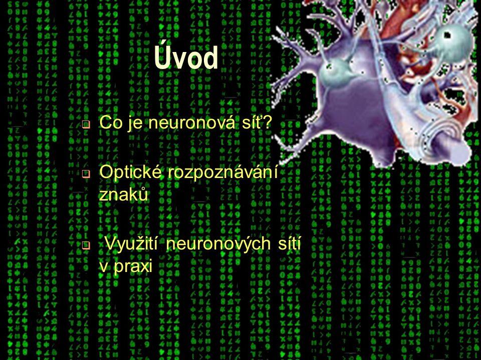 Úvod  Co je neuronová síť  Optické rozpoznávání znaků  Využití neuronových sítí v praxi