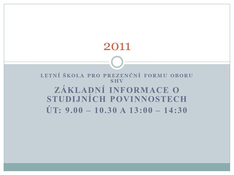 LETNÍ ŠKOLA PRO PREZENČNÍ FORMU OBORU SHV ZÁKLADNÍ INFORMACE O STUDIJNÍCH POVINNOSTECH ÚT: 9.00 – 10.30 A 13:00 – 14:30 2011