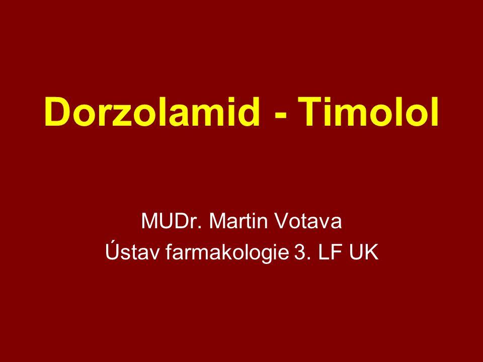 Dorzolamid - Timolol MUDr. Martin Votava Ústav farmakologie 3. LF UK