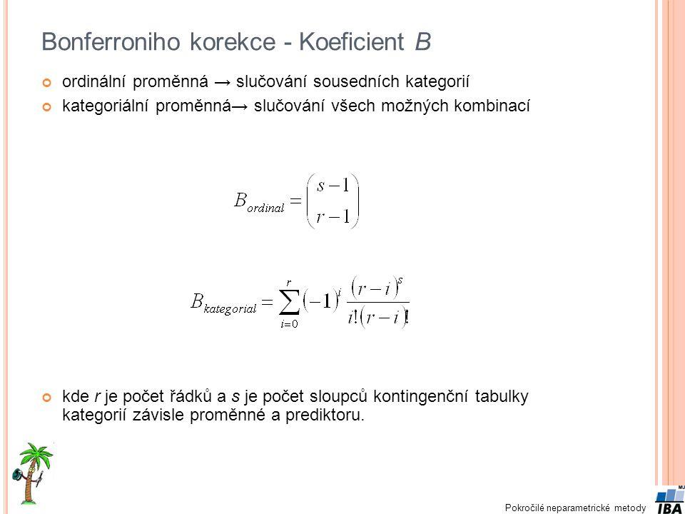 Pokročilé neparametrické metody Bonferroniho korekce - Koeficient B ordinální proměnná → slučování sousedních kategorií kategoriální proměnná→ slučová