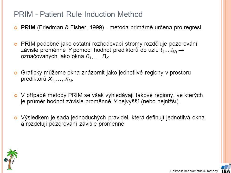 PRIM - Patient Rule Induction Method PRIM (Friedman & Fisher, 1999) - metoda primárně určena pro regresi. PRIM podobně jako ostatní rozhodovací stromy