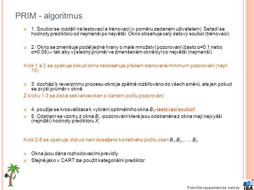 Pokročilé neparametrické metody PRIM - algoritmus 1. Soubor se rozdělí na testovací a trénovací (v poměru zadaném uživatelem). Seřadí se hodnoty predi