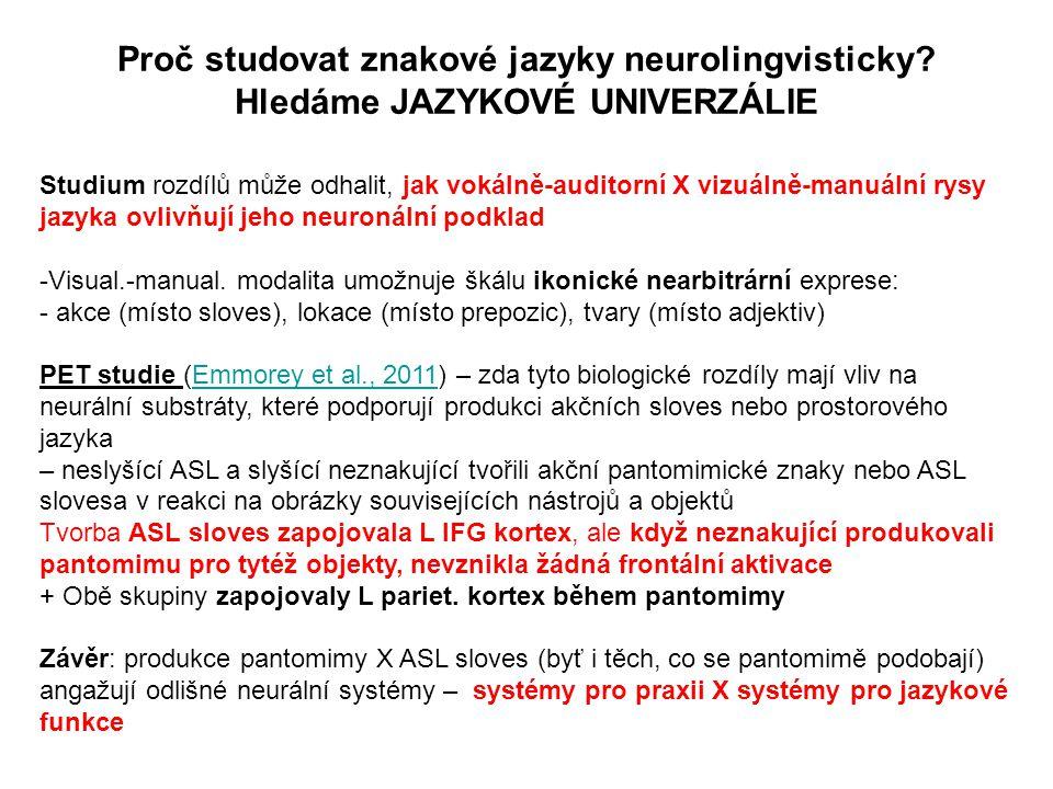 Studium rozdílů může odhalit, jak vokálně-auditorní X vizuálně-manuální rysy jazyka ovlivňují jeho neuronální podklad -Visual.-manual. modalita umožnu