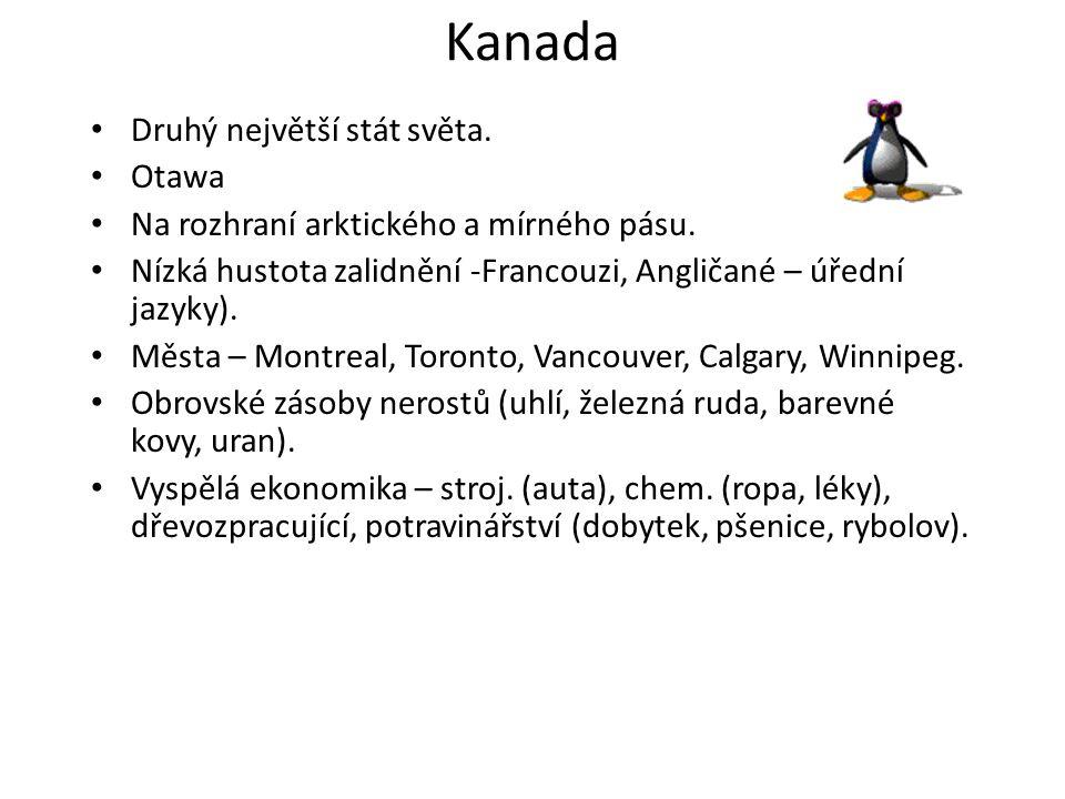 Kanada Druhý největší stát světa. Otawa Na rozhraní arktického a mírného pásu. Nízká hustota zalidnění -Francouzi, Angličané – úřední jazyky). Města –