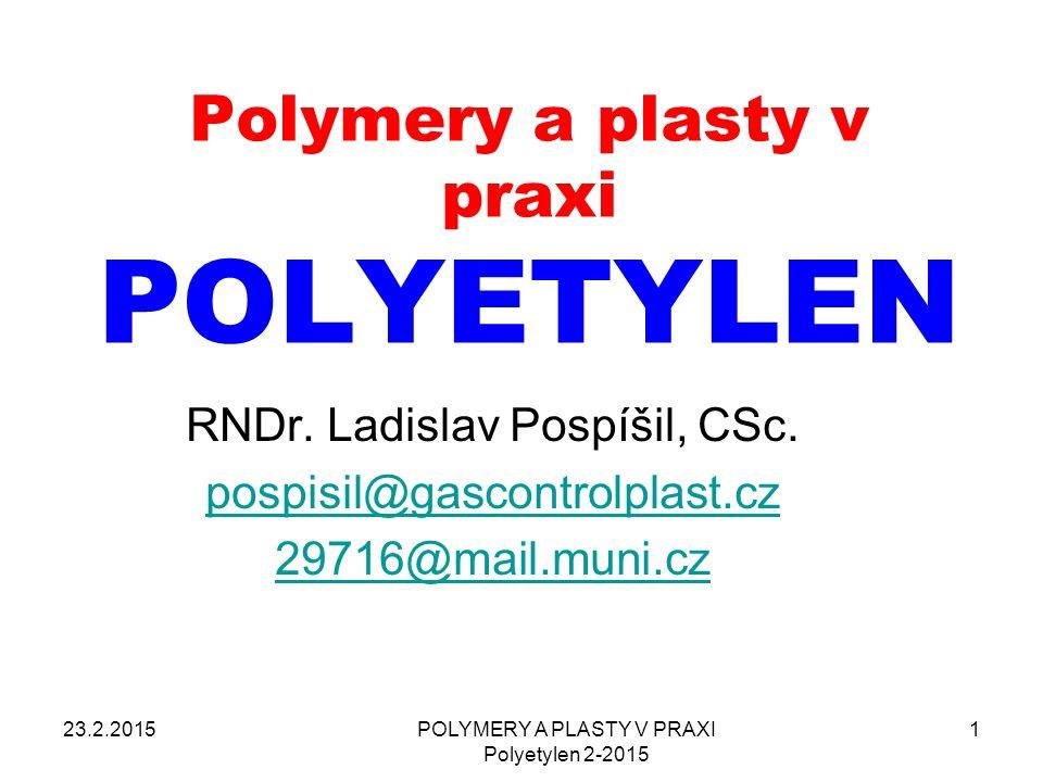 POLYMERY A PLASTY V PRAXI Polyetylen 2-2015 1 Polymery a plasty v praxi POLYETYLEN RNDr. Ladislav Pospíšil, CSc. pospisil@gascontrolplast.cz 29716@mai