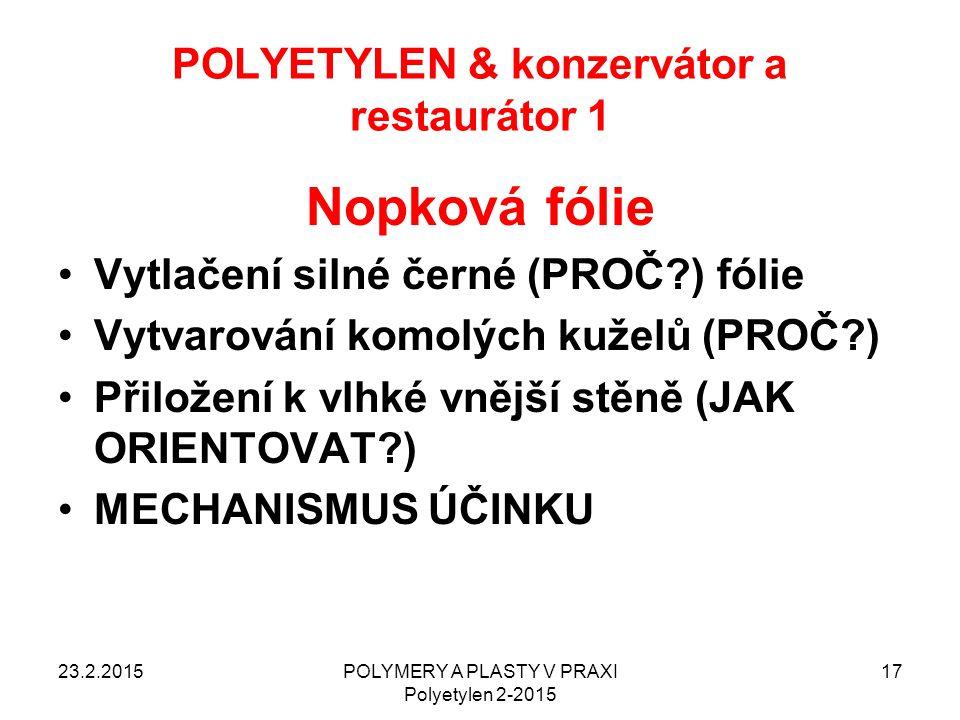POLYETYLEN & konzervátor a restaurátor 1 23.2.2015POLYMERY A PLASTY V PRAXI Polyetylen 2-2015 17 Nopková fólie Vytlačení silné černé (PROČ?) fólie Vyt