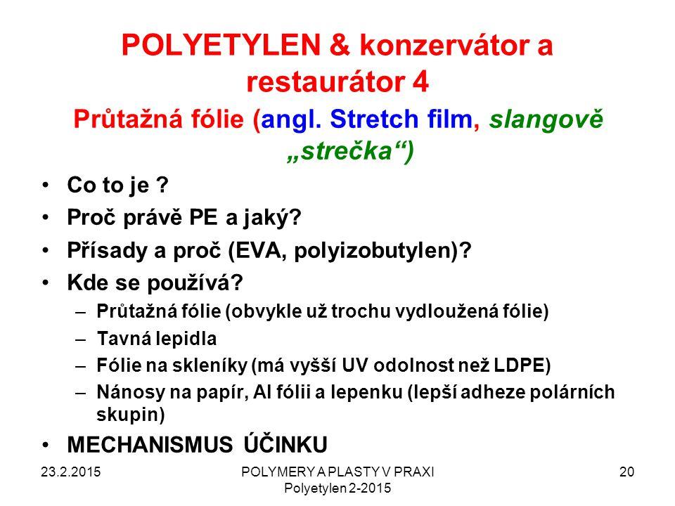 "POLYETYLEN & konzervátor a restaurátor 4 23.2.2015POLYMERY A PLASTY V PRAXI Polyetylen 2-2015 20 Průtažná fólie (angl. Stretch film, slangově ""strečka"