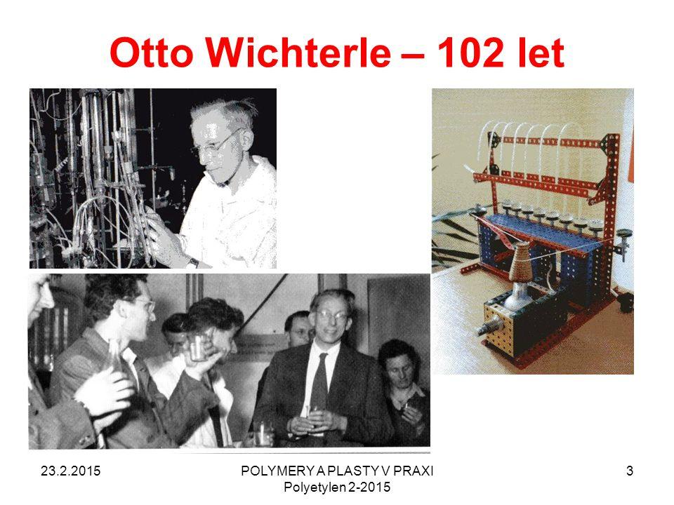 Otto Wichterle – 102 let 23.2.2015POLYMERY A PLASTY V PRAXI Polyetylen 2-2015 3