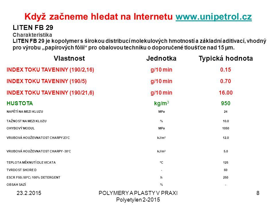 Když začneme hledat na Internetu www.unipetrol.czwww.unipetrol.cz 23.2.2015POLYMERY A PLASTY V PRAXI Polyetylen 2-2015 8 VlastnostJednotkaTypická hodn