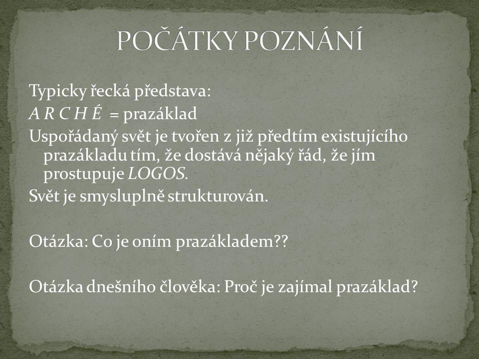 Typicky řecká představa: A R C H É = prazáklad Uspořádaný svět je tvořen z již předtím existujícího prazákladu tím, že dostává nějaký řád, že jím prostupuje LOGOS.