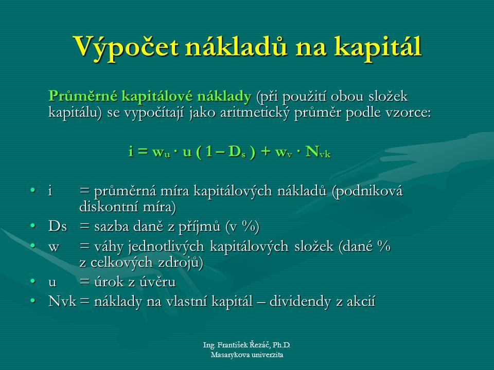 Ing. František Řezáč, Ph.D. Masarykova univerzita Výpočet nákladů na kapitál Průměrné kapitálové náklady (při použití obou složek kapitálu) se vypočít