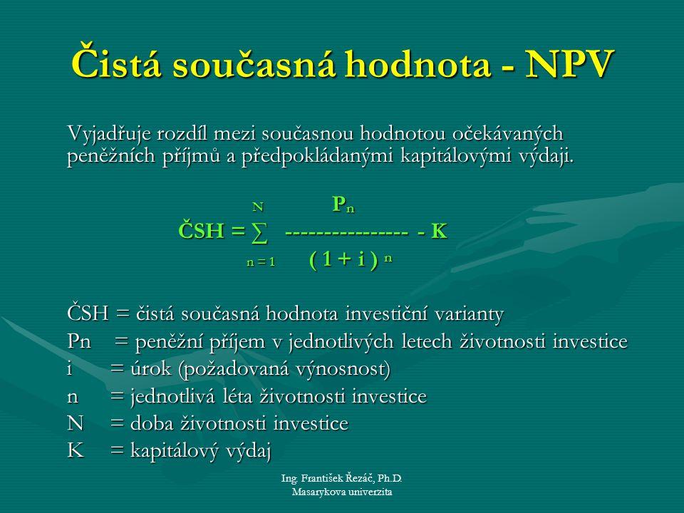 Ing. František Řezáč, Ph.D. Masarykova univerzita Čistá současná hodnota - NPV Vyjadřuje rozdíl mezi současnou hodnotou očekávaných peněžních příjmů a