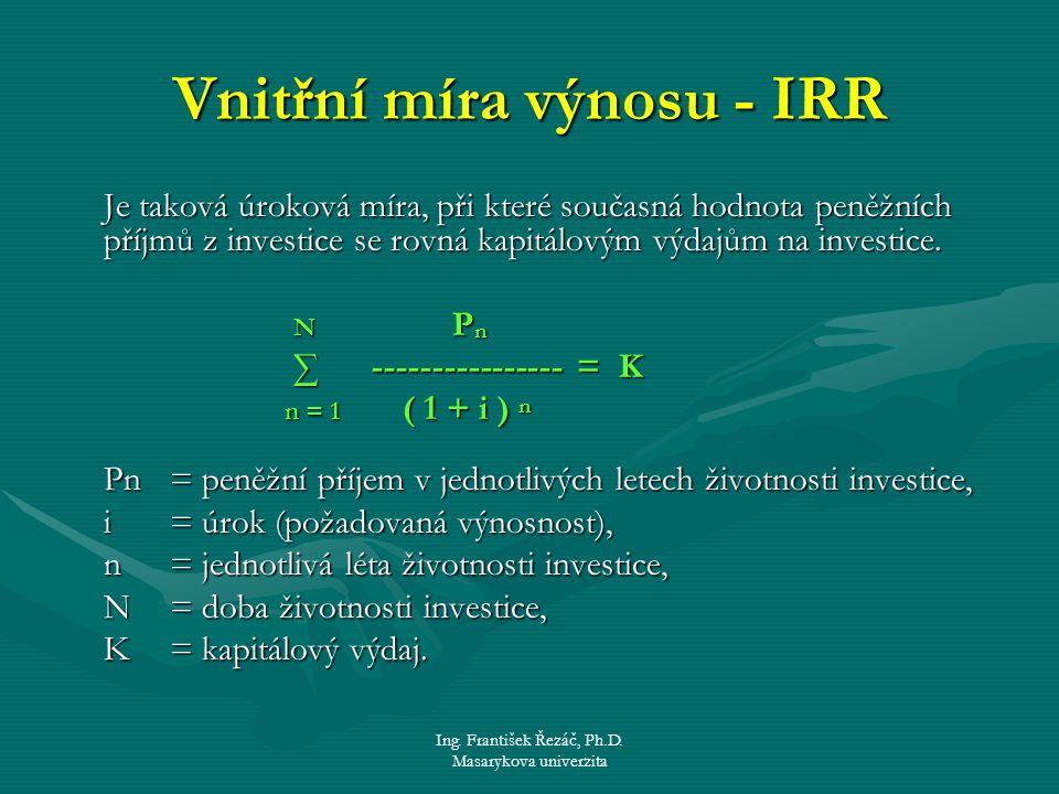 Ing. František Řezáč, Ph.D. Masarykova univerzita Vnitřní míra výnosu - IRR Je taková úroková míra, při které současná hodnota peněžních příjmů z inve
