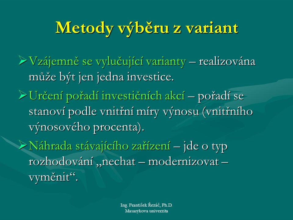 Ing. František Řezáč, Ph.D. Masarykova univerzita Metody výběru z variant  Vzájemně se vylučující varianty – realizována může být jen jedna investice