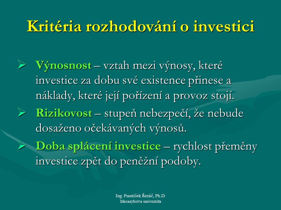 Ing. František Řezáč, Ph.D. Masarykova univerzita Kritéria rozhodování o investici  Výnosnost – vztah mezi výnosy, které investice za dobu své existe