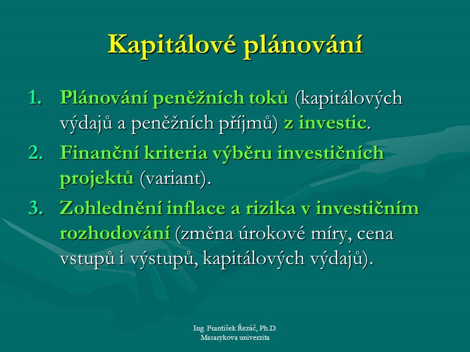 Ing. František Řezáč, Ph.D. Masarykova univerzita Kapitálové plánování 1.Plánování peněžních toků (kapitálových výdajů a peněžních příjmů) z investic.