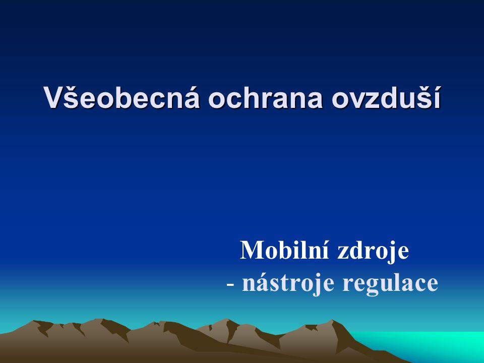 Všeobecná ochrana ovzduší Mobilní zdroje - nástroje regulace