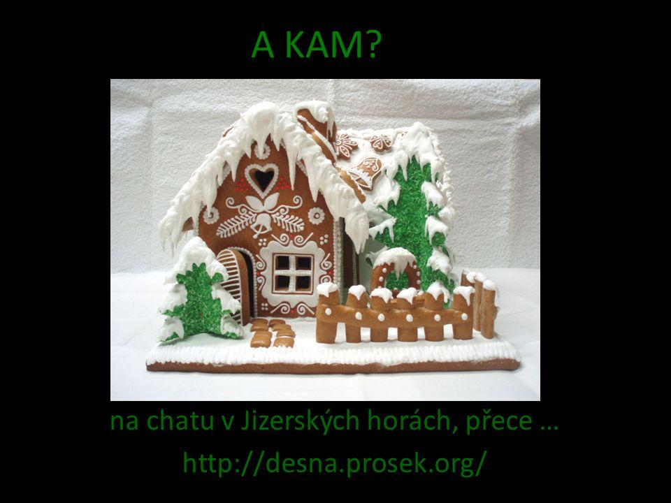 A KAM na chatu v Jizerských horách, přece … http://desna.prosek.org/