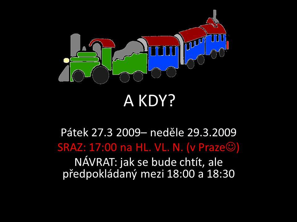 A KDY. Pátek 27.3 2009– neděle 29.3.2009 SRAZ: 17:00 na HL.