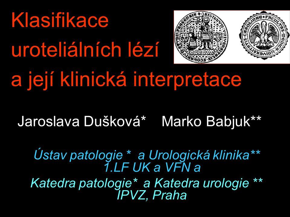 Klasifikace uroteliálních lézí a její klinická interpretace Jaroslava Dušková* Marko Babjuk** Ústav patologie * a Urologická klinika** 1.LF UK a VFN a