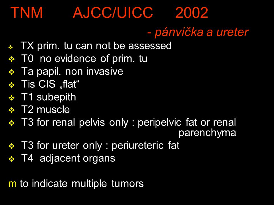 "TNM AJCC/UICC 2002 - pánvička a ureter v TX prim. tu can not be assessed v T0 no evidence of prim. tu v Ta papil. non invasive v Tis CIS ""flat"" v T1 s"