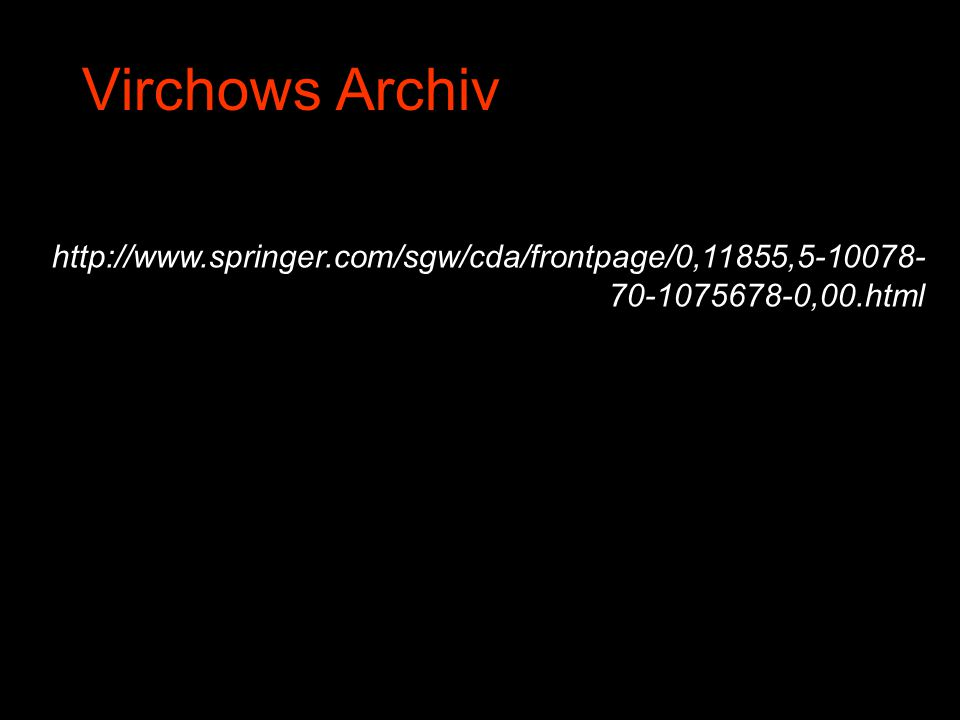 Virchows Archiv http://www.springer.com/sgw/cda/frontpage/0,11855,5-10078- 70-1075678-0,00.html