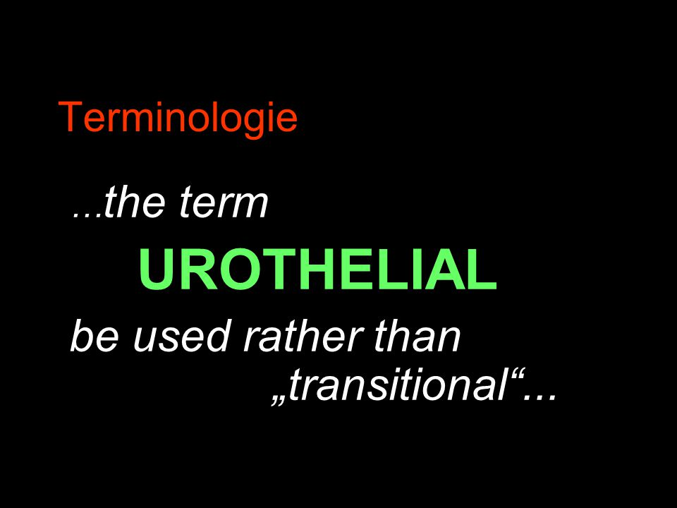 """Terminologie … the term UROTHELIAL be used rather than """"transitional ..."""