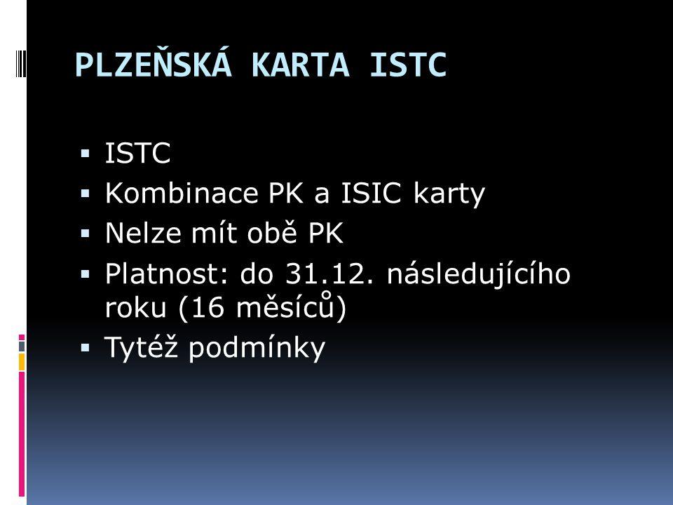 PLZEŇSKÁ KARTA ISTC  ISTC  Kombinace PK a ISIC karty  Nelze mít obě PK  Platnost: do 31.12. následujícího roku (16 měsíců)  Tytéž podmínky