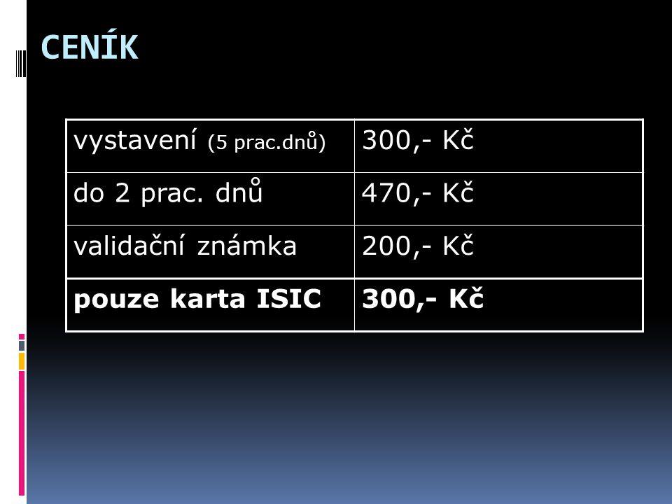 CENÍK vystavení (5 prac.dnů) 300,- Kč do 2 prac. dnů470,- Kč validační známka200,- Kč pouze karta ISIC300,- Kč