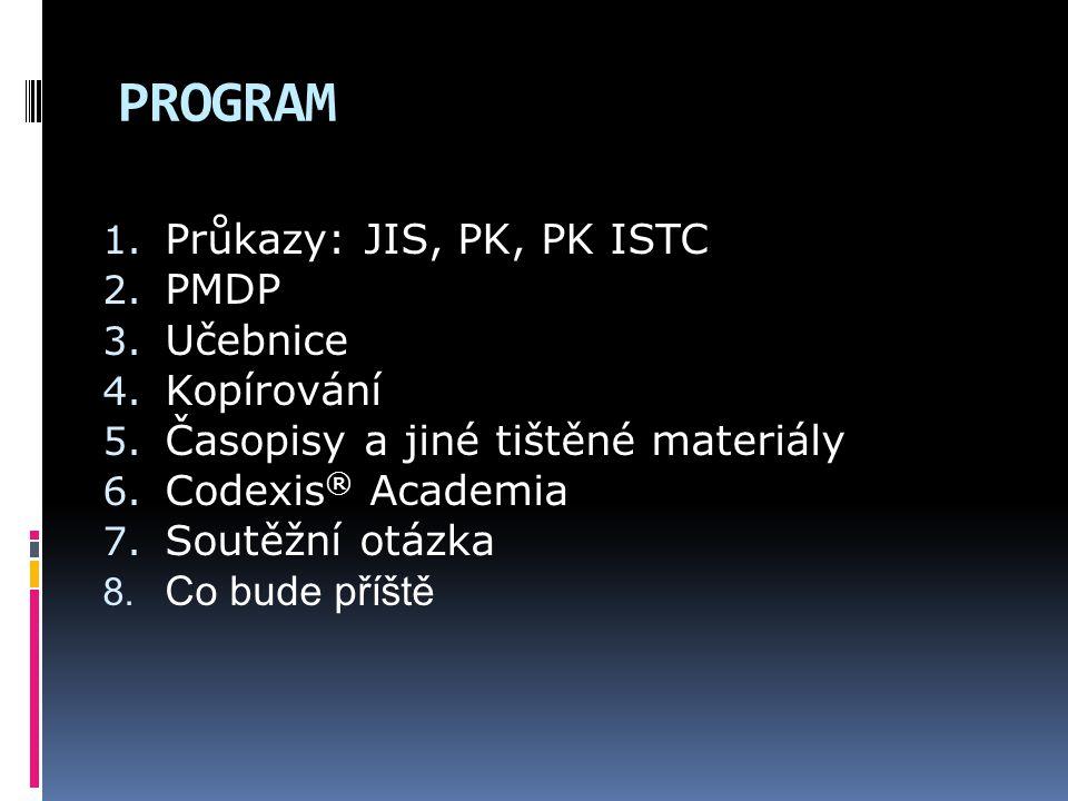 PROGRAM 1. Průkazy: JIS, PK, PK ISTC 2. PMDP 3. Učebnice 4. Kopírování 5. Časopisy a jiné tištěné materiály 6. Codexis ® Academia 7. Soutěžní otázka 8