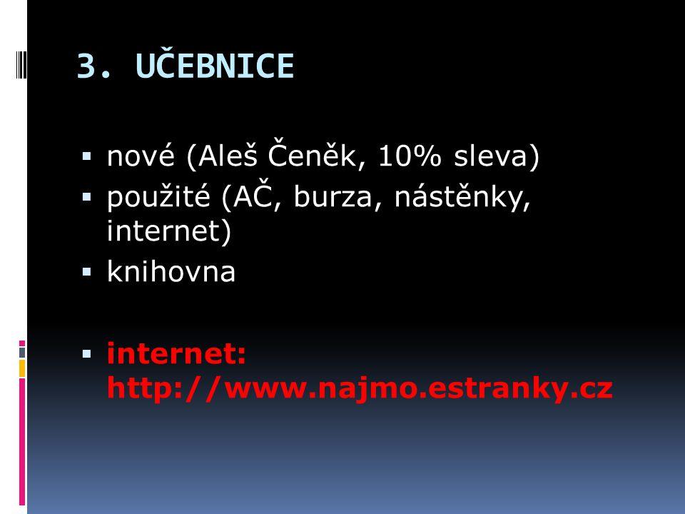 3. UČEBNICE  nové (Aleš Čeněk, 10% sleva)  použité (AČ, burza, nástěnky, internet)  knihovna  internet: http://www.najmo.estranky.cz