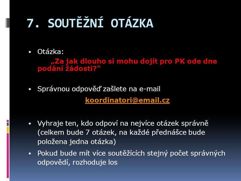 """7. SOUTĚŽNÍ OTÁZKA  Otázka: """"Za jak dlouho si mohu dojít pro PK ode dne podání žádosti?""""  Správnou odpověď zašlete na e-mail koordinatori@email.cz """