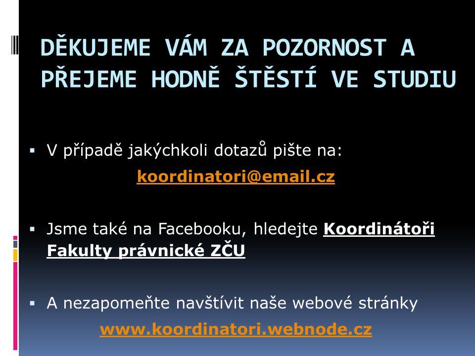 DĚKUJEME VÁM ZA POZORNOST A PŘEJEME HODNĚ ŠTĚSTÍ VE STUDIU  V případě jakýchkoli dotazů pište na: koordinatori@email.cz  Jsme také na Facebooku, hle