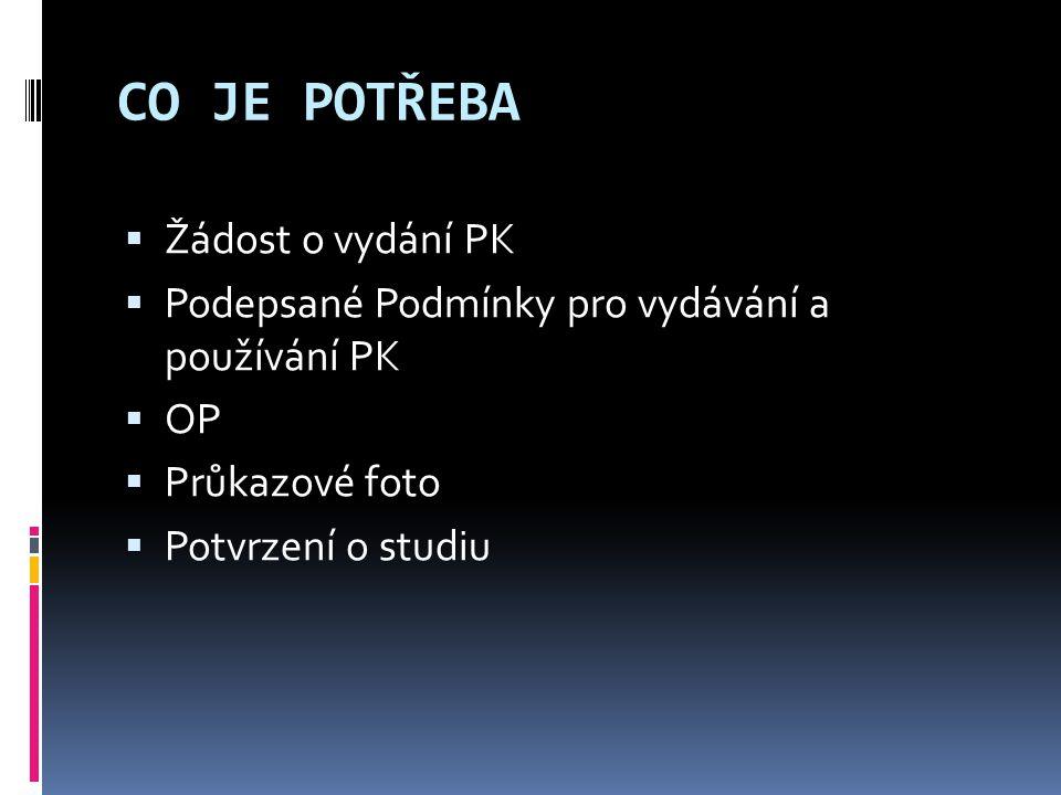 CO JE POTŘEBA  Žádost o vydání PK  Podepsané Podmínky pro vydávání a používání PK  OP  Průkazové foto  Potvrzení o studiu