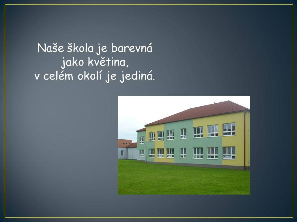 Naše škola je barevná jako květina, v celém okolí je jediná.