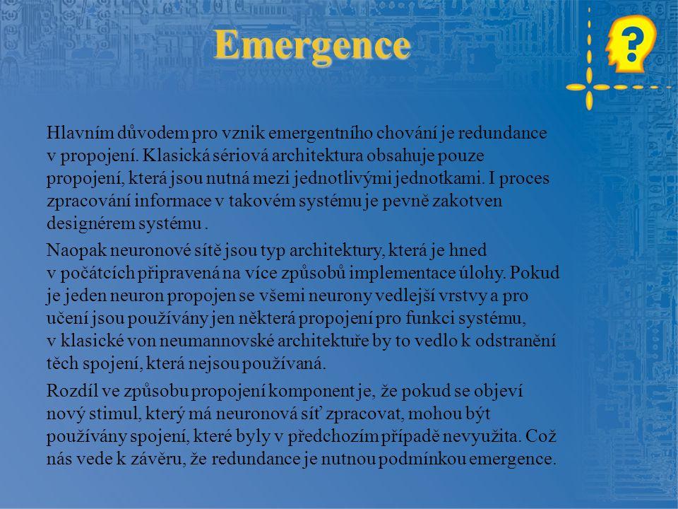 Emergence Hlavním důvodem pro vznik emergentního chování je redundance v propojení.
