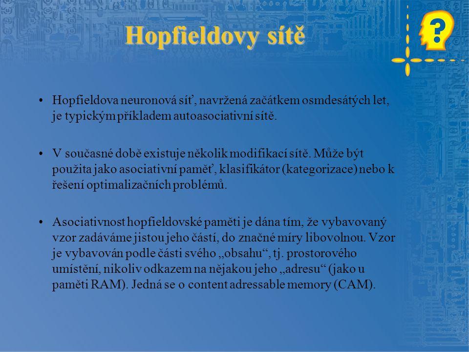 Hopfieldovy sítě Hopfieldova neuronová síť, navržená začátkem osmdesátých let, je typickým příkladem autoasociativní sítě.