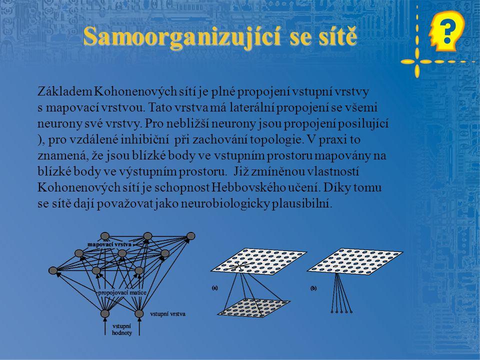 Samoorganizující se sítě Základem Kohonenových sítí je plné propojení vstupní vrstvy s mapovací vrstvou.