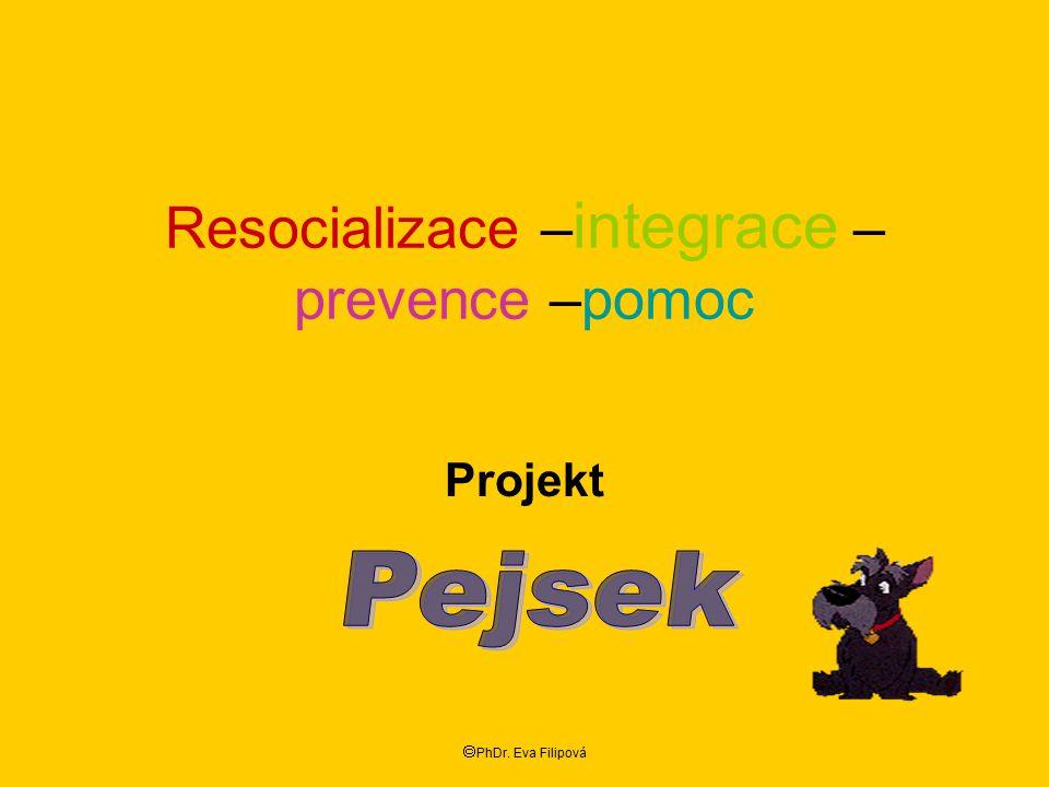Resocializace – integrace – prevence –pomoc Projekt  PhDr. Eva Filipová