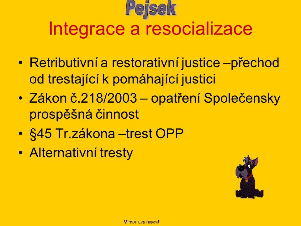 Integrace a resocializace Retributivní a restorativní justice –přechod od trestající k pomáhající justici Zákon č.218/2003 – opatření Společensky pros