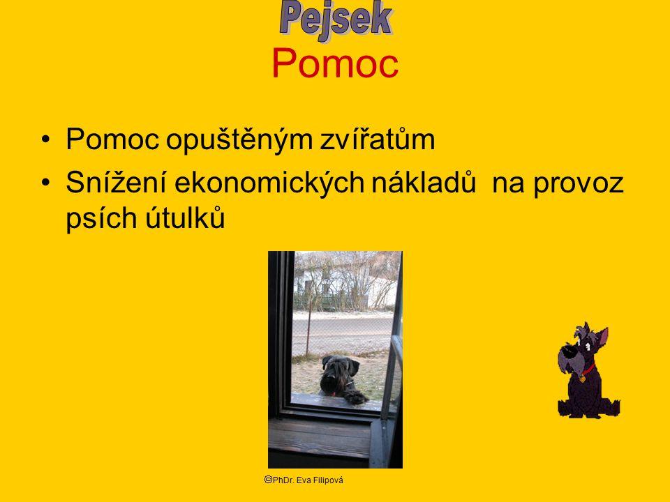 Pomoc Pomoc opuštěným zvířatům Snížení ekonomických nákladů na provoz psích útulků  PhDr. Eva Filipová