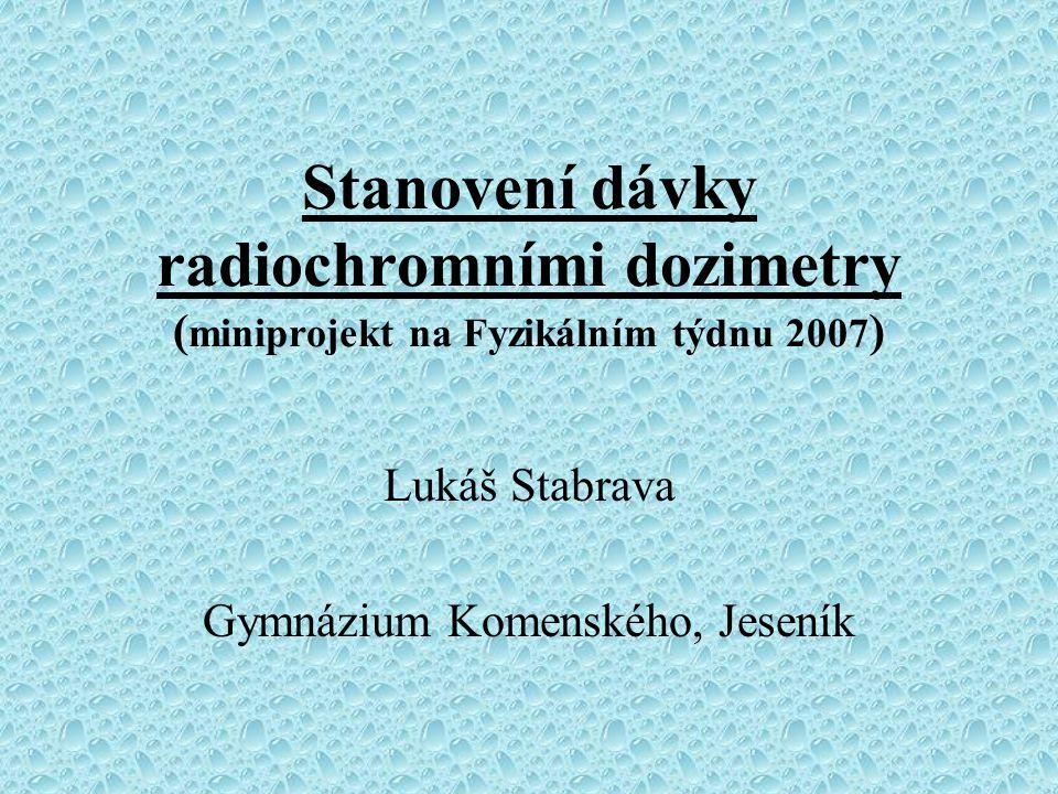 Miniprojekt Stanovení dávky radiochromními dozimetry teoretická část –seznámení s veličinami a postupy praktická část – příprava dozimetru, ozáření a vyhodnocení