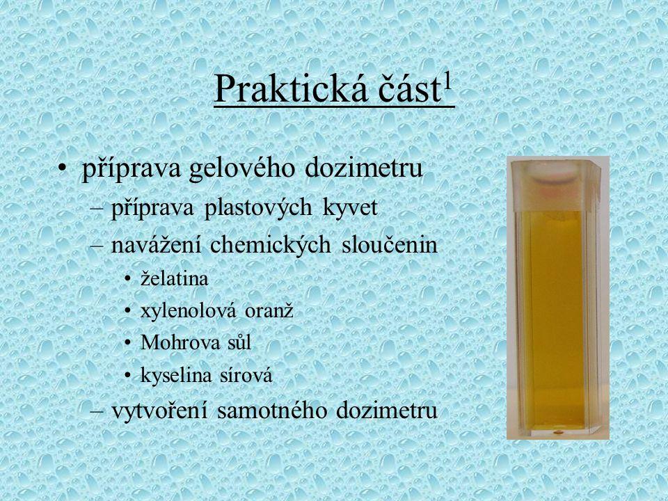 Praktická část 1 příprava gelového dozimetru –příprava plastových kyvet –navážení chemických sloučenin želatina xylenolová oranž Mohrova sůl kyselina sírová –vytvoření samotného dozimetru