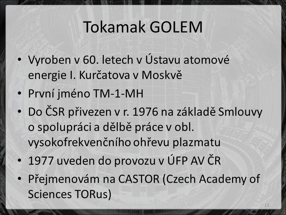 Tokamak GOLEM Vyroben v 60.letech v Ústavu atomové energie I.