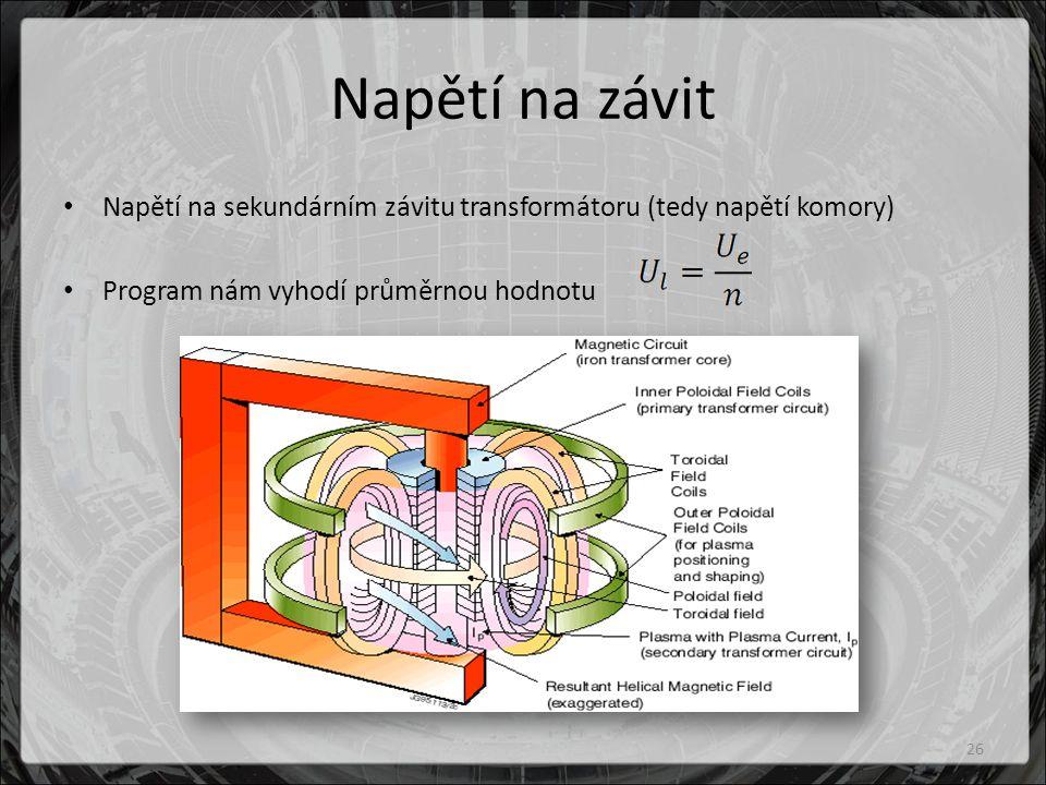 Napětí na závit Napětí na sekundárním závitu transformátoru (tedy napětí komory) Program nám vyhodí průměrnou hodnotu 26