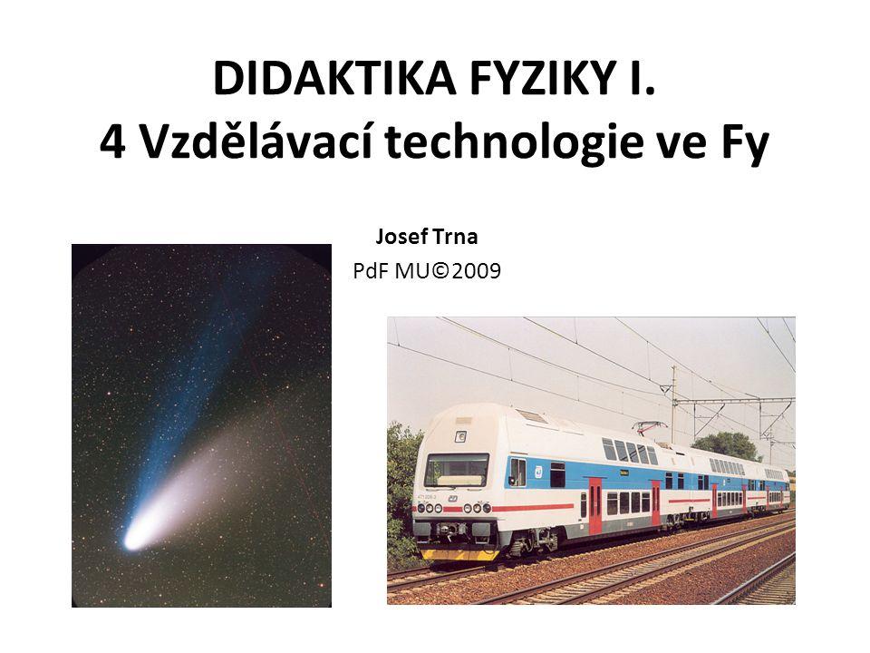 DIDAKTIKA FYZIKY I. 4 Vzdělávací technologie ve Fy Josef Trna PdF MU©2009
